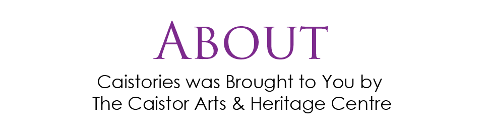 Caistories was brought to you by the Caistor Arts & Heritage Centre